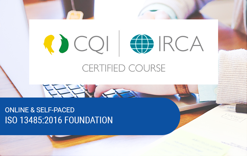 Online ISO 13485:2016 Foundation Course | CQI, IRCA & Exemplar Global Certified