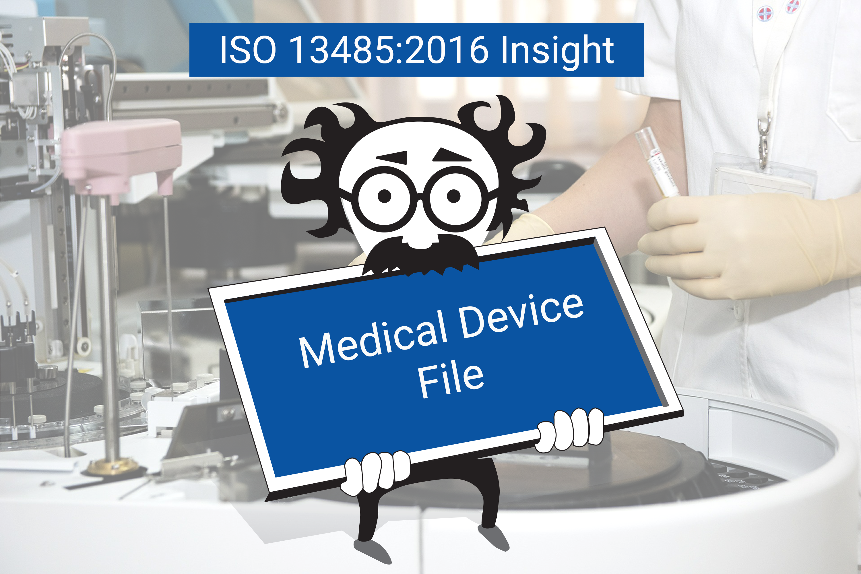 ISO 13485:2016 Insight: Medical Device File