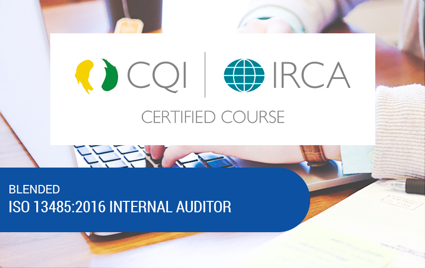 Blended ISO 13485:2016 Internal Auditor Training | CQI, IRCA & Exemplar Global Certified