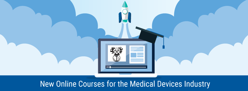 New Online Courses for the Medical Devices Industry!